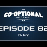 The Co-Optional Podcast Ep. 82 ft. Cry [strong language] – June 11, 2015