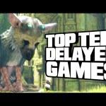 Top Ten Delayed Games – TenFTW