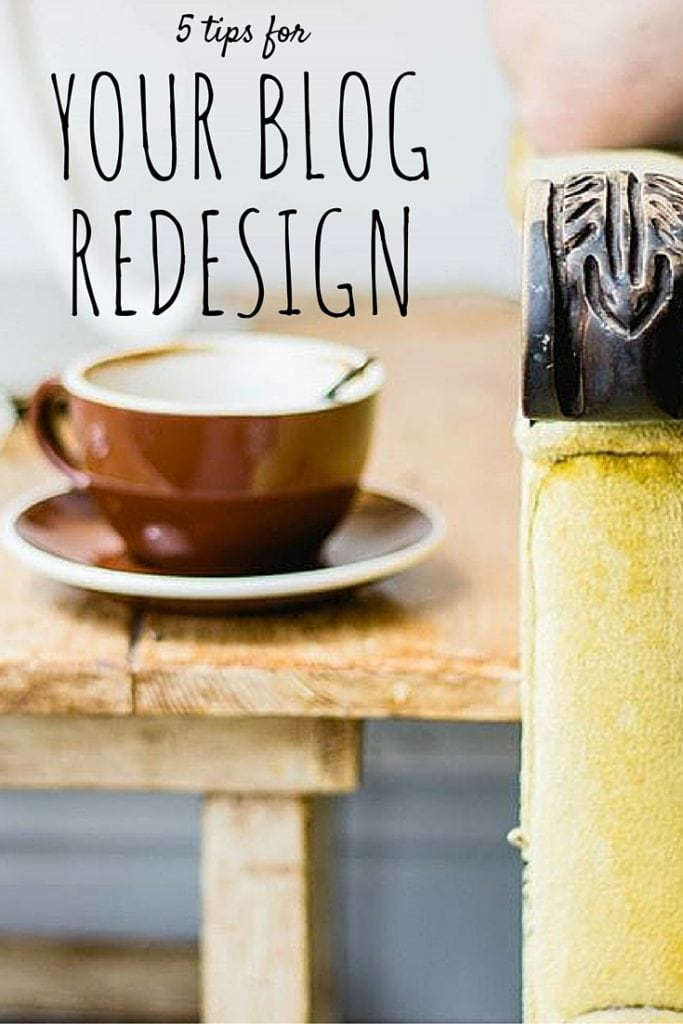 Are you thinking about Redesigning your blog? You HAVE to check out these 5 tips!