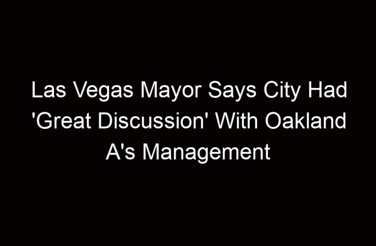 Las Vegas Mayor Says City Had 'Great Discussion' With Oakland A's Management