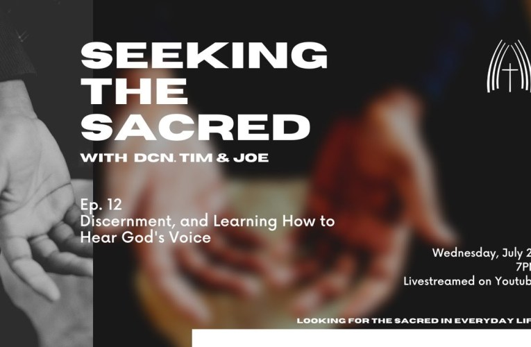 Seeking the Sacred, Ep. 12- Discernment and Learning How to Hear God's Voice