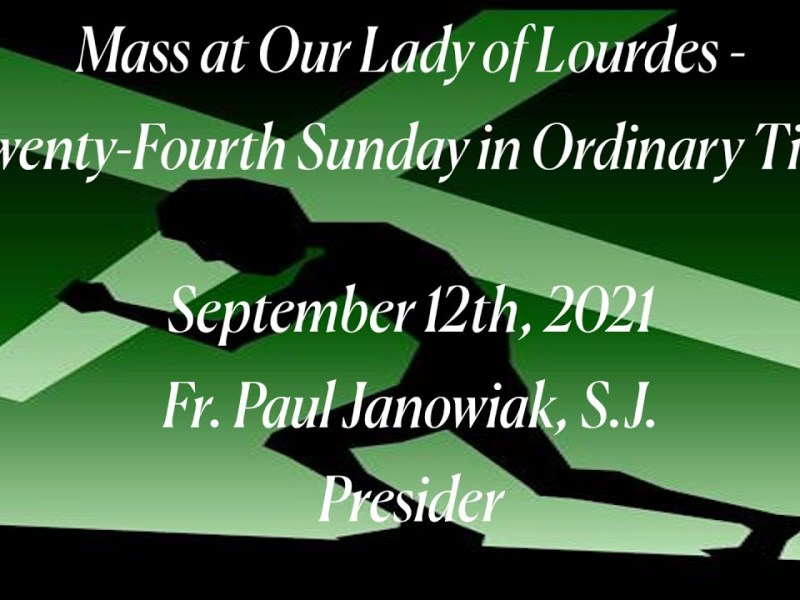 Twenty-Fourth Sunday in Ordinary Time – Mass at Our Lady of Lourdes – Oakland – September 12th, 2021