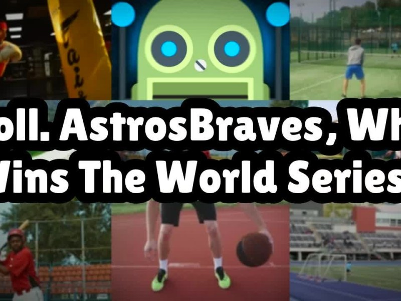 Poll. AstrosBraves, Who Wins The World Series?…