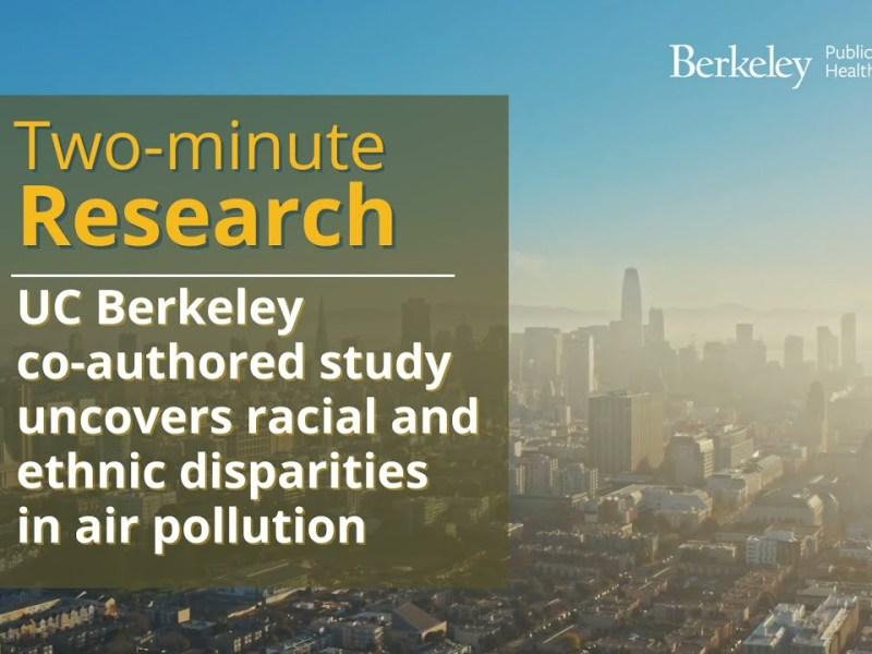 Two-Minute Research: UC Berkeley study uncovers racial and ethnic disparities in air pollution