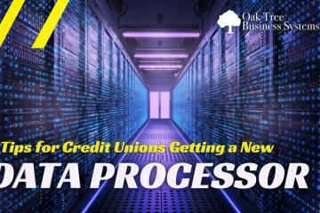 Credit Union Data Processor Upgrades