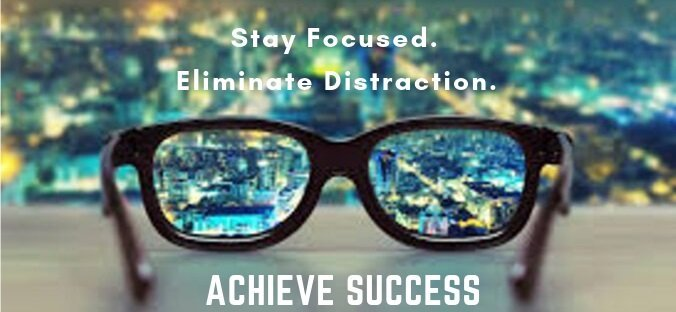 Stay Focused, Eliminate Distraction, Achieve Success
