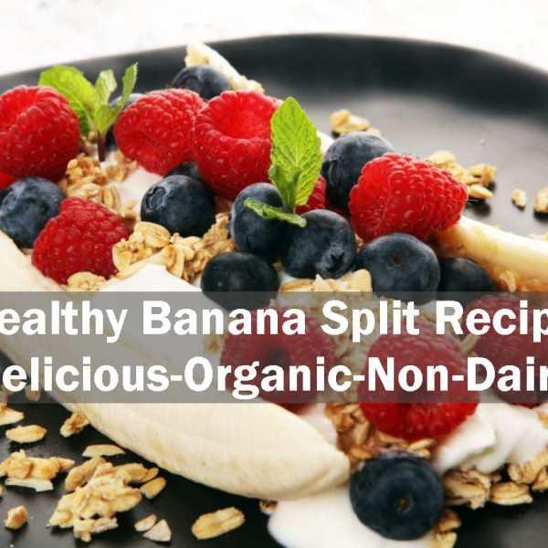 Healthy Banana Split Recipe – Delicious-Organic-Non-Dairy