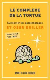 Le Complexe de la tortue surmonter ses autosabotages