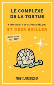Le Complexe de la Tortue - surmonter ses autosabotages et oser briller - Anne-Claire FROGER