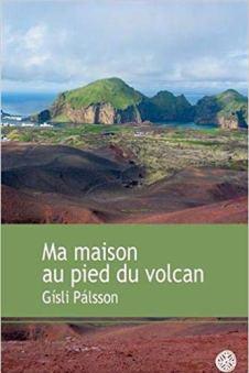 Ma maison au pied du volcan - Gísli Pálsson