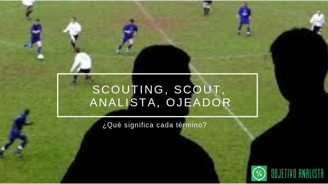 Scouting, Scout, Analista, Ojeador...