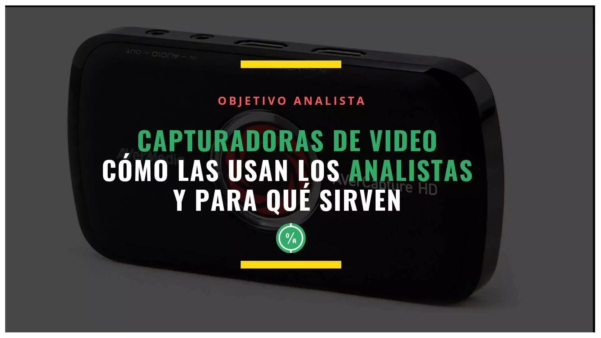 Capturadoras de vídeo: cómo las usan los analistas y para qué sirven