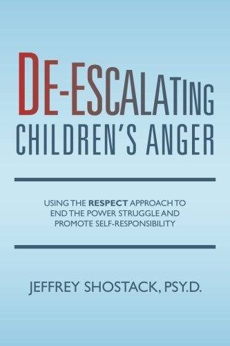 De-escalating Children's Anger: Using the RESPECT Approach to End the Power Struggle and Promote Self-Responsibility