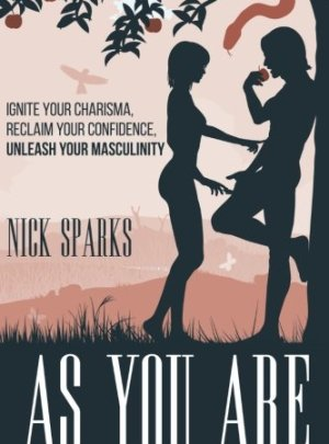 As You Are: Ignite Your Charisma, Reclaim Your Confidence, Unleash Your Masculinity