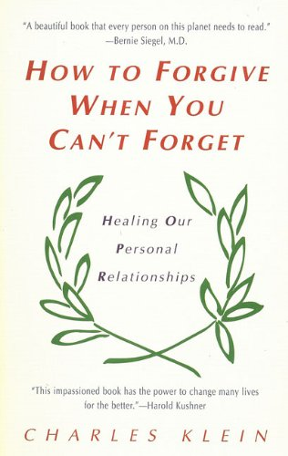 How to Forgive When You Can't Forget: Healing Our Personal Relationships
