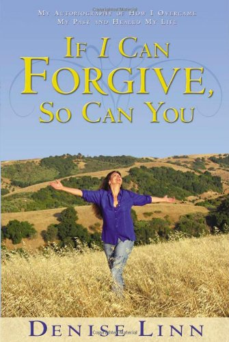 If I Can Forgive, So Can You: My Autobiography of How I Overcame My Past and Healed My Life