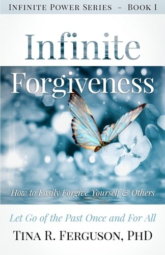 Infinite Forgiveness: How to Easily Forgive Yourself and Others (Infinite Power) (Volume 1)