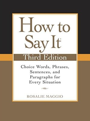How to Say It, Third Edition: Choice Words, Phrases, Sentences, and Paragraphs for Every Situation