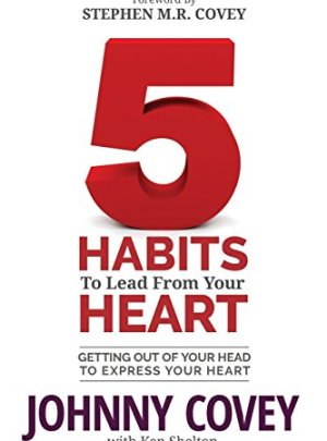 5 Habits to Lead from Your Heart: Getting Out of Your Head to Express Your Heart