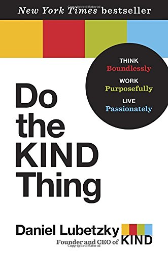 Do the KIND Thing: Think Boundlessly, Work Purposefully, Live Passionately