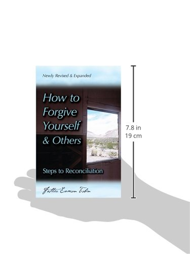 How to Forgive Yourself and Others (Newly Revised and Expanded): Steps to Reconciliation