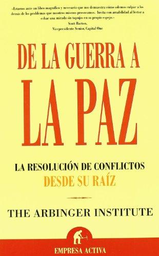 De La Guerra a La Paz/ Anatomy of Peace: La Resolucion De Conflictos Desde Su Raiz/ Resolving the Heart of Conflict (Spanish Edition)