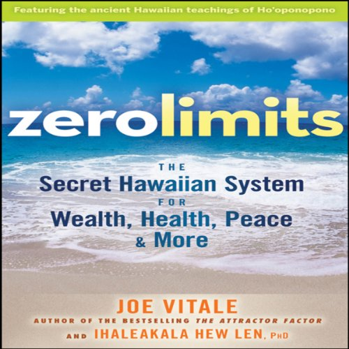 Zero Limits: The Secret Hawaiian System for Wealth, Health, Peace, and More (Your Coach in a Box)