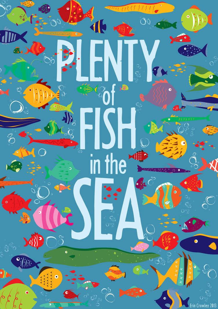 There are plenty of fish in the sea or are there for Pleny of fish