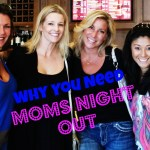 Why Moms Night Out Is Good for You