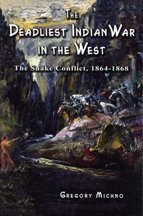The Deadliest Indian War in the West: The Snake Conflict 1864-1868, by Gregory Michno