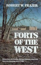Forts of the West: Military Forts and Presidios, and Posts Commonly Called Forts, West of the Mississippi River to 1898, by Robert W. Frazer