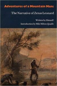 Adventures of a Mountain Man: The Narrative of Zenas Leonard, by Zenas Leonard