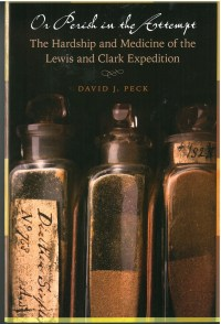 Or Perish in the Attempt: The Hardship and Medicine of the Lewis and Clark Expedition, by David J. Peck