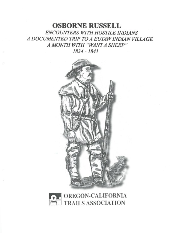 """Osborne Russell: Encounters with Hostile Indians, A Documented Trip to a Eutaw Indian Village, A Month with """"Want A Sheep"""" 1834-1841, by OCTA"""