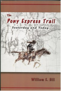 The Pony Express Trail: Yesterday and Today, by William E. Hill