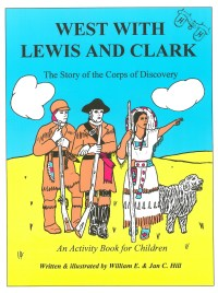 West with Lewis and Clark: The Story of the Corps of Discovery (An Activity Book for Children), by William E. Hill and Jan C. Hill