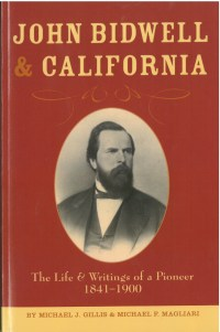 John Bidwell and California: The Life and Writings of a Pioneer 1841-1900, by Michael J. Gillis and Michael F. Magliari