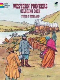 Western Pioneers Coloring Book, illustrated by Peter F. Copeland