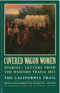 Covered Wagon Women: Diaries & Letters from the Western Trails 1852, The California Trail, Vol. 4, edited by Kenneth L. Holmes