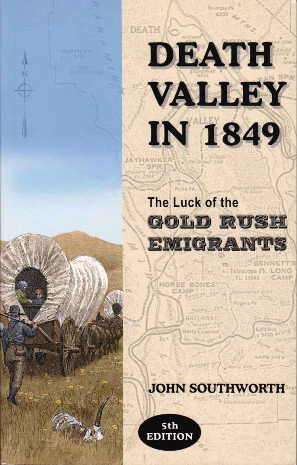 Death Valley in 1849: The Luck of the Gold Rush Emigrants, by John Southworth