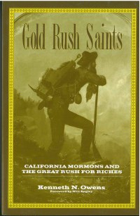 Gold Rush Saints: California Mormons and the Great Rush for Riches, by Kenneth N. Owens