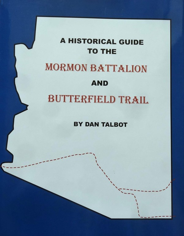 Historical Guide to the Mormon Battalion and Butterfield Trail, by Dan Talbot
