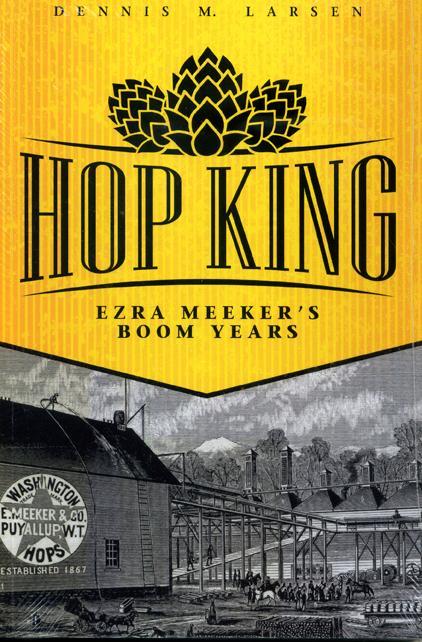 Hop King: Ezra Meeker's Boom Years, by Dennis M. Larsen