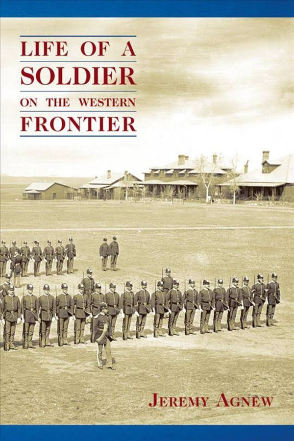 Life of a Soldier on the Western Frontier, by Jeremy Agnew
