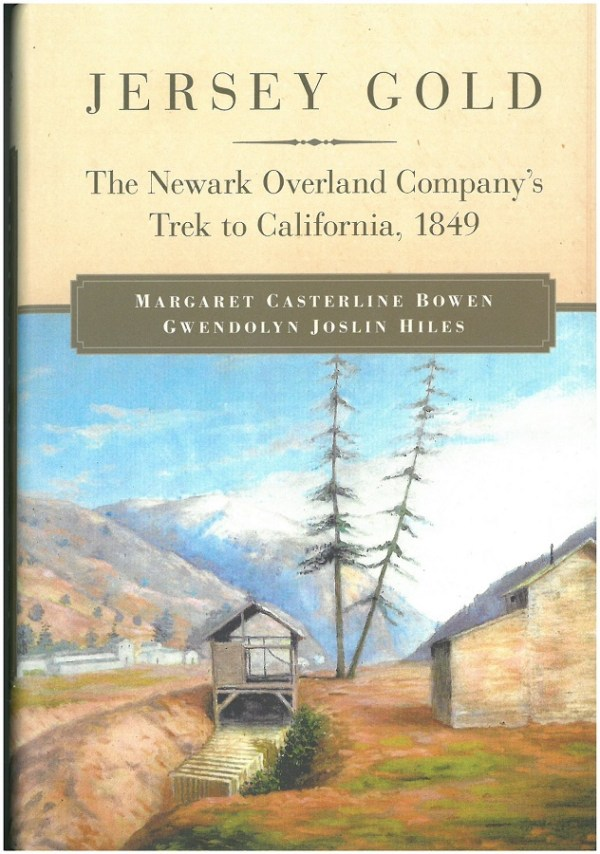 Jersey Gold: The Newark Overland Company's Trek to California, 1849, by Gwendolyn Joslin Hiles and Margaret Casterline Bowen