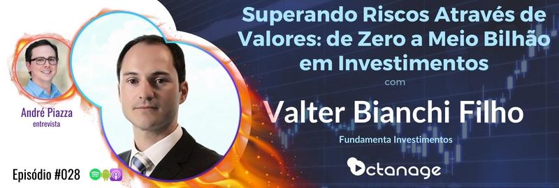 E028 Octanage Podcast Superando Riscos Através de Valores: de Zero a Meio Bilhão em Investimentos com Valter Bianchi Filho | Fundamenta Investimentos São Paulo Porto Alegre Riscos Capitais Mercado Financeiro