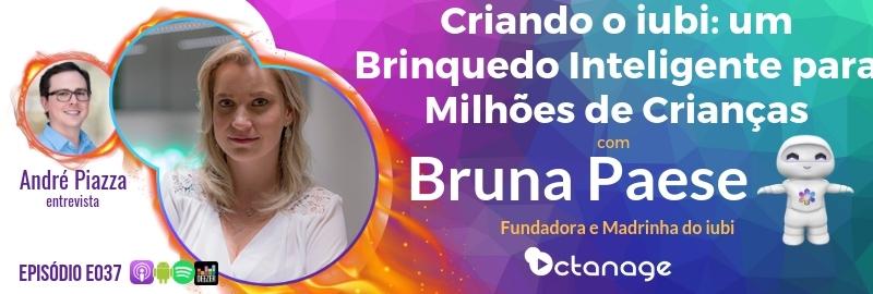 E037 Bruna Paese - Criando o iubi - Brinquedo Inteligente para a Saúde de Milhões de Crianças - Octanage Podcast