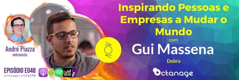 Inspirando Pessoas e Empresas a Mudar o Mundo com Gui Massena | dobra - Octanage Podcast E048