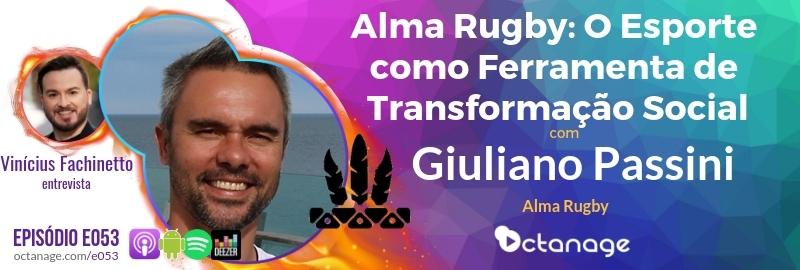 Alma Rugby: O Esporte como Ferramenta de Transformação Social com Giuliano Passini | Alma Rugby - Octanage Podcast (E053)