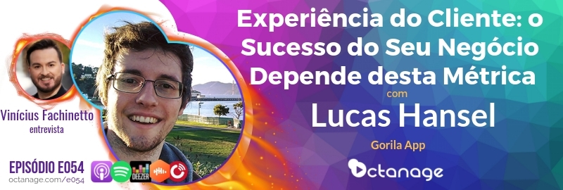 Experiência do Cliente: o Sucesso do Seu Negócio Depende desta Métrica com Lucas Hansel   Gorila App - Octanage Podcast (E054)